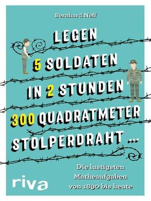 """cover image of """"Legen 5 Soldaten in 2 Stunden 300 Quadratmeter Stolperdraht ..."""""""