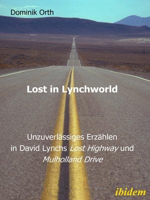 """cover image of Lost in Lynchworld – Unzuverlässiges Erzählen in David Lynchs """"Lost Highway"""" und """"Mulholland Drive"""""""