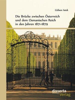 cover image of Die Brücke zwischen Österreich und Osmanen in den Jahren 1871-1879