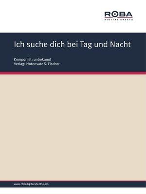 cover image of Ich suche dich bei Tag und Nacht