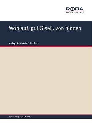 cover image of Wohlauf, gut G'sell, von hinnen