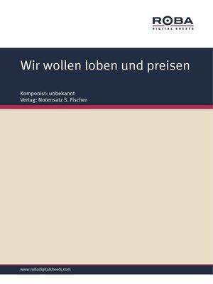 cover image of Wir wollen loben und preisen