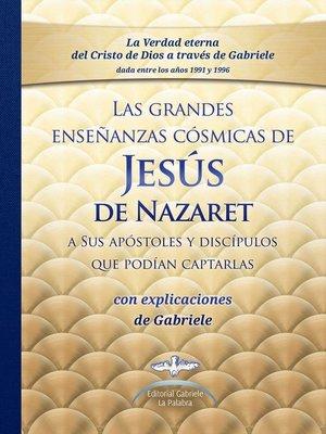 cover image of Las grandes enseñanzas cósmicas de JESÚS de Nazaret con explicaciones dadas por Gabriele