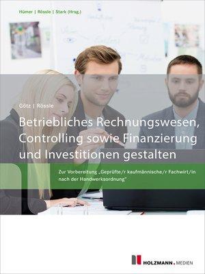 cover image of Betriebliches Rechnungswesen, Controlling sowie Finanzierung und Investitionen gestalten