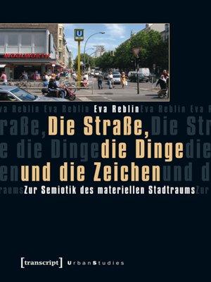 cover image of Die Straße, die Dinge und die Zeichen