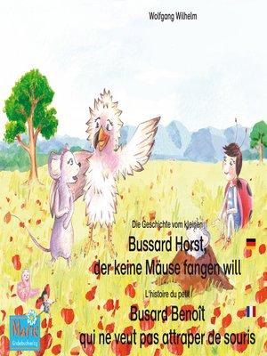 cover image of Die Geschichte vom kleinen Bussard Horst, der keine Mäuse fangen will. Deutsch-Französisch. / L'histoire du petit Busard Benoît qui ne veut pas attraper de souris. Allemand-Francais.