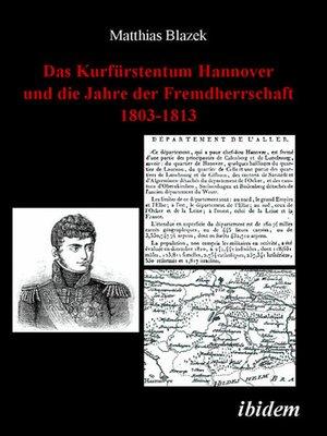 cover image of Das Kurfürstentum Hannover und die Jahre der Fremdherrschaft 1803-1813