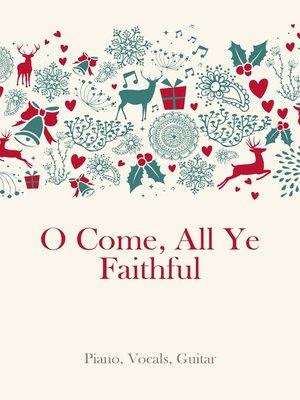 cover image of O Come, All Ye Faithful