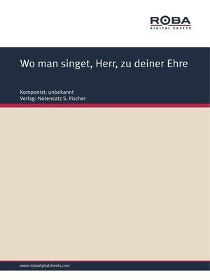 cover image of Wo man singet, Herr, zu deiner Ehre