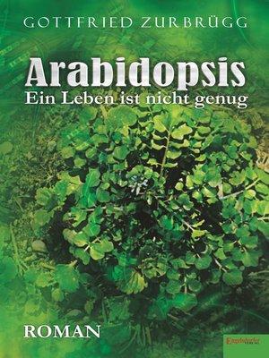 cover image of Arabidopsis – ein Leben ist nicht genug