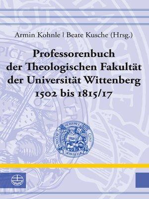 cover image of Professorenbuch der Theologischen Fakultät der Universität Wittenberg 1502 bis 1815/17