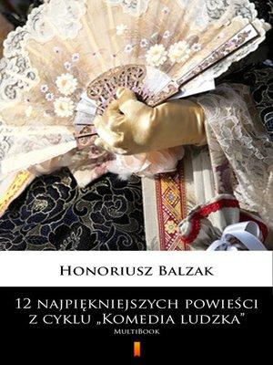 """cover image of 12 najpiękniejszych powieści z cyklu """"Komedia ludzka"""""""