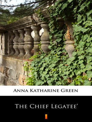 cover image of The Chief Legatee'