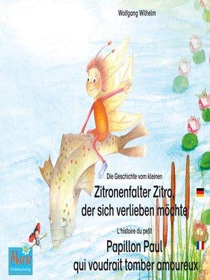 cover image of Die Geschichte vom kleinen Zitronenfalter Zitro, der sich verlieben möchte. Deutsch-Französisch. / L'histoire du petit Papillon Paul qui voudrait tomber amoureux. Allemand-Francais.