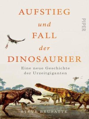 cover image of Aufstieg und Fall der Dinosaurier