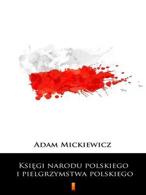cover image of Księgi narodu polskiego i pielgrzymstwa polskiego