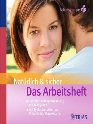 cover image of Natürlich und sicher  Das Arbeitsheft