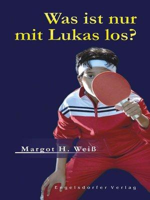 cover image of Was ist nur mit Lukas los?
