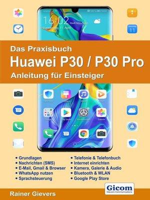 cover image of Das Praxisbuch Huawei P30 / P30 Pro--Anleitung für Einsteiger