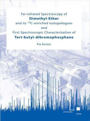 cover image of Far-infrared Spectroscopy of Dimethyl-Ether and its <sup>13</sup>C-enriched Isotopologues and First Spectroscopic Characterization of Tert-butyl-dibromophosphane