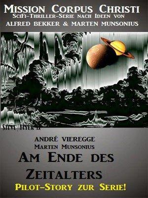 cover image of Am Ende des Zeitalters--Pilot-Story zur Serie Mission Corpus Christi