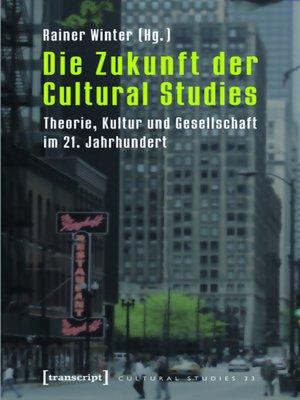 cover image of Die Zukunft der Cultural Studies
