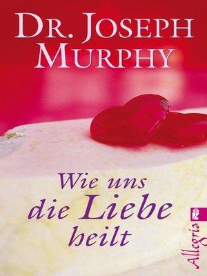 cover image of Wie uns die Liebe heilt