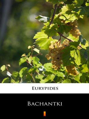 cover image of Bachantki