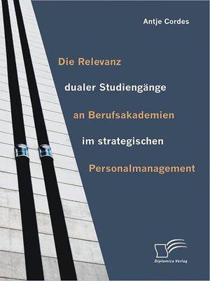 cover image of Die Relevanz dualer Studiengänge an Berufsakademien im strategischen Personalmanagement