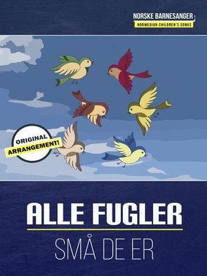 cover image of Alle Fugler Små De Er