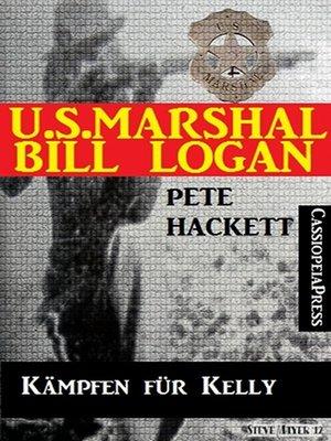cover image of U.S. Marshal Bill Logan 8--Kämpfen für Kelly (Western)