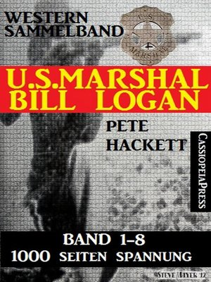 cover image of U.S. Marshal Bill Logan--Band 1-8 (Western Sammelband--1000 Seiten Spannung)