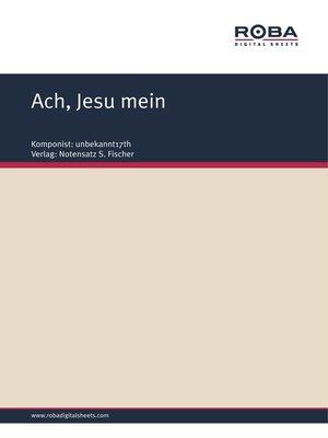 cover image of Ach, Jesu mein