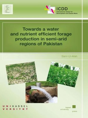 cover image of Towards a water and nutrient efficient forage production in semi-arid regions of Pakistan
