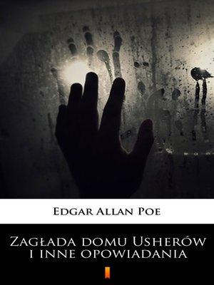 cover image of Zagłada domu Usherów i inne opowiadania