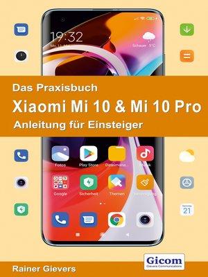 cover image of Titel Das Praxisbuch Xiaomi Mi 10 & Mi 10 Pro--Anleitung für Einsteiger