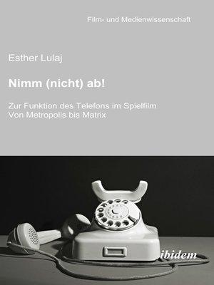 cover image of Nimm (nicht) ab! Zur Funktion des Telefons im Spielfilm