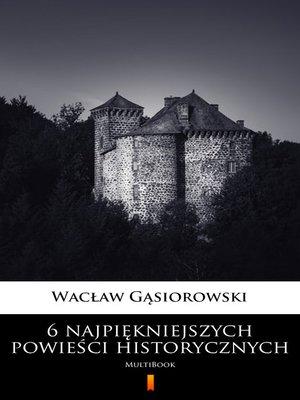 cover image of 6 najpiękniejszych powieści historycznych