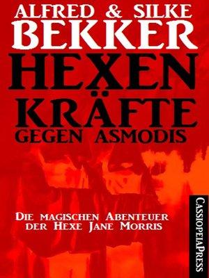 cover image of Hexenkräfte gegen Asmodis (Die Abenteuer der Hexe Jane Morris--Gesamtausgabe)
