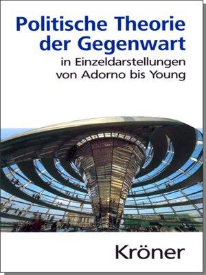 cover image of Politische Theorie der Gegenwart in Einzeldarstellungen von Adorno bis Young