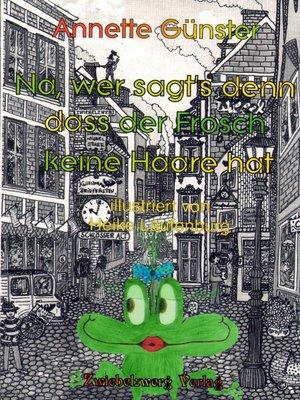 cover image of Na, wer sagt's denn, dass der Frosch keine Haare hat