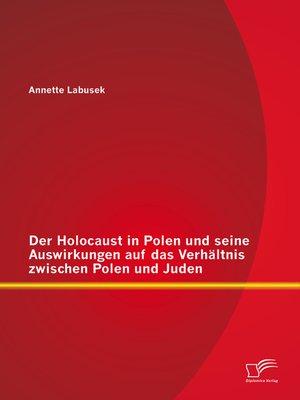 cover image of Der Holocaust in Polen und seine Auswirkungen auf das Verhältnis zwischen Polen und Juden