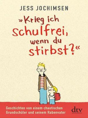 """cover image of """"Krieg ich schulfrei, wenn du stirbst?"""""""
