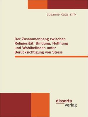 cover image of Der Zusammenhang zwischen Religiosität, Bindung, Hoffnung und Wohlbefinden unter Berücksichtigung von Stress