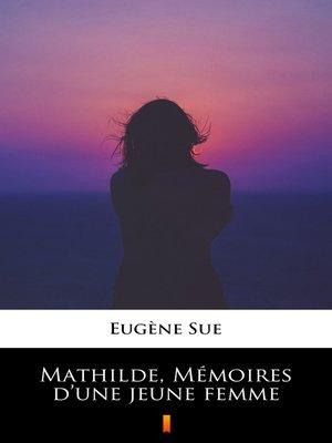 cover image of Mathilde, Mémoires d'une jeune femme