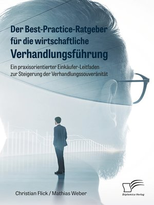 cover image of Der Best-Practice-Ratgeber für die wirtschaftliche Verhandlungsführung. Ein praxisorientierter Einkäufer-Leitfaden zur Steigerung der Verhandlungssouveränität