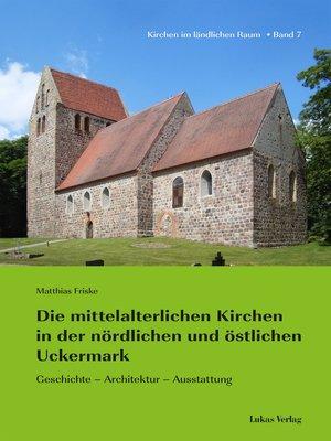 cover image of Die mittelalterlichen Kirchen in der nördlichen und östlichen Uckermark