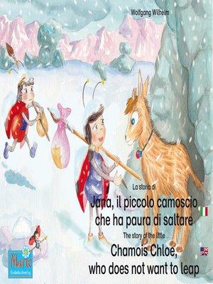 cover image of La storia di Jana, il piccolo camoscio che ha paura di saltare. Italiano-Inglese. / the story of the little Chamois Chloe, who does not want to leap. Italian-English.