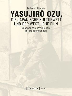 cover image of Yasujiro Ozu, die japanische Kulturwelt und der westliche Film