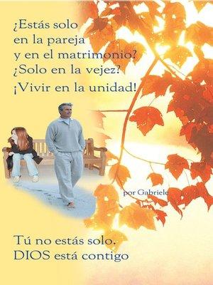 cover image of ¿Estás solo en la pareja y en el matrimonio? ¿Solo en la vejez? ¡Vivir en la unidad!